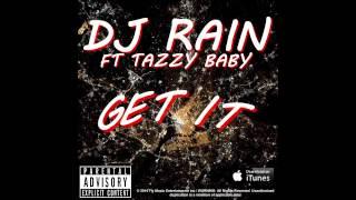 """DJ RAIN Feat.Tazzy Baby """" GET IT"""""""