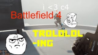 Battlefield 4 - TROLOLOLING!