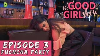 The Good Girl Show   Ep 03   FUCHCHA PARTY   Web Series