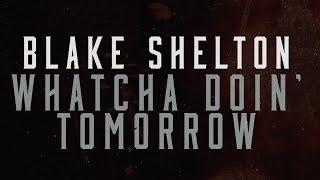 Blake Shelton Whatcha Doin' Tomorrow