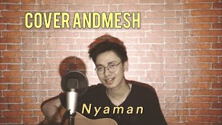 NYAMAN [ANDMESH] - FULL COVER LIRIK