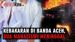[VIDEO] Kebakaran di Banda Aceh, Dua Mahasiswi Akper Meninggal