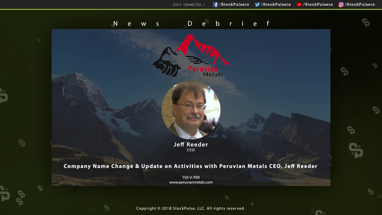 Company Name Change & Update on Activities with Peruvian Metals CEO, Jeff Reeder