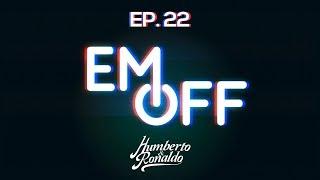 EM OFF - Humberto e Ronaldo - EP 22 - Torci o pé!