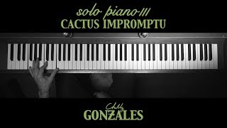 Chilly Gonzales - SOLO PIANO III - Cactus Impromptu