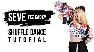 Seve - Tez Cadey / Shuffle Dance Tutorial
