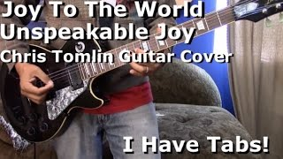 Joy To The World Unspeakable Joy - Chris Tomlin Lead Guitar I HAVE TAB!