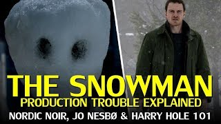 The Snowman (2017) Production Issues & Harry Hole Explained