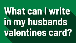 What can I write in my husbands valentines card?