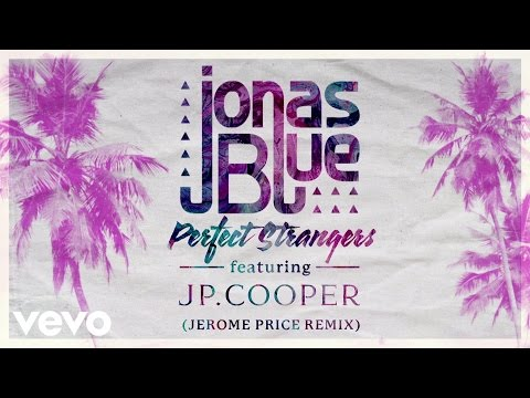 Download Jonas Blue - Perfect Strangers ft. JP Cooper (Jerome Price Remix - Official Audio) Mp4 HD Video and MP3