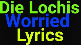 Die Lochis | Worried | Lyrics