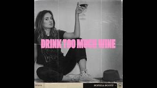 Sophia Scott - Drink Too Much Wine (Official Audio)