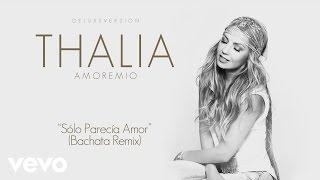 Thalía - Sólo Parecía Amor (Bachata Remix)[Cover Audio]
