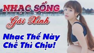 nhac-song-remix-gai-xinh-lk-nhac-song-tru-tinh-remix-nhac-the-nay-che-thi-chiu