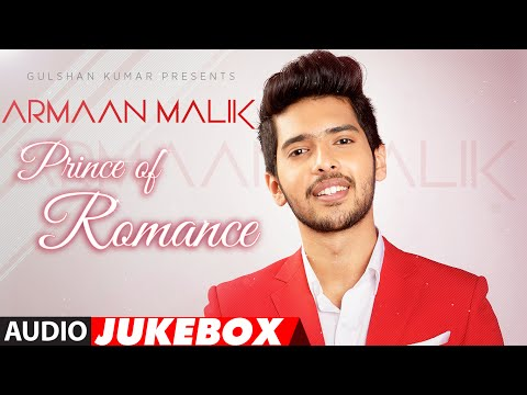 The Prince Of Romance-ARMAAN MALIK | AUDIO JUKEBOX | Latest Hindi Songs | Romantic Songs |T-Series