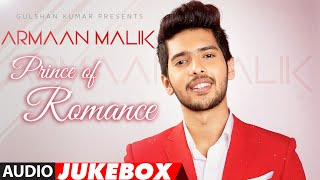 The Prince Of Romance-ARMAAN MALIK | AUDIO JUKEBOX | Latest Hindi Songs | Romantic Songs |T-Series