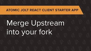 Atomic Jolt React Client Ep. 6: Merge Upstream into your fork