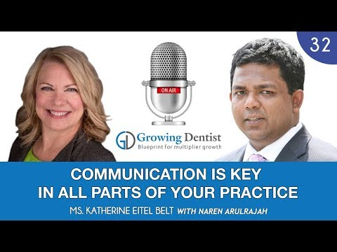 COMMUNICATION FOR A DENTAL PRACTICE: MS. KATHERINE E BELT: Growing Dentist Podcast