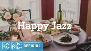 Happy Jazz: Melodic Sweet Jazz & Bossa Nova - Peaceful Instrumental Music for Happy Mood, Work