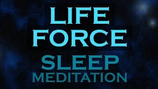 LIFE FORCE~ The Source of Unlimited Energy, Love, Creativity ~SLEEP MEDITATION