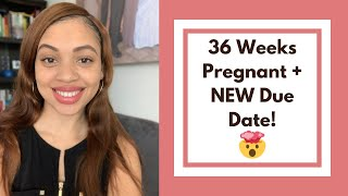 36 Weeks Pregnant + NEW Due Date!