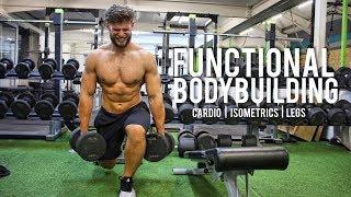 FUNCTIONAL BODYBUILDING: Cardio   Isometrics   Legs (Bodybuilding Meets Crossfit)