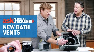 How to Choose a Bathroom Exhaust Fan | Ask This Old House