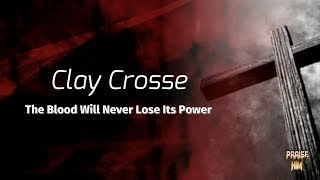 Clay Crosse - The Blood Will Never Lose Its Power