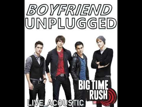 Big Time Rush - Boyfriend Unplugged Live_Acoustic