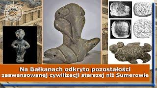 Na Bałkanach odkryto pozostałości cywilizacji starszej niż Sumeryjska