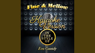 Fine & Mellow (In the Style of Eva Cassidy) (Karaoke Version)