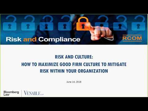 Risk and Culture: How to Maximize Good Firm Culture to Mitigate Risk Within Your Organization