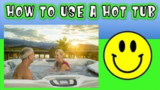 HOW TO OPERATE A HOT TUB / JACUZZI