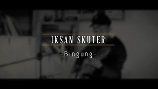 Iksan Skuter   Bingung (Live Srawung Session)