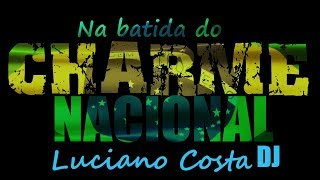 SET CHARME NACIONAL MIXADO - LUCIANO COSTA DJ