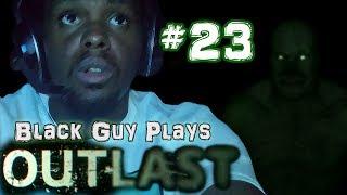 Black Guy Plays Outlast -  Part 23 - Outlast PS4 Gameplay Walkthrough