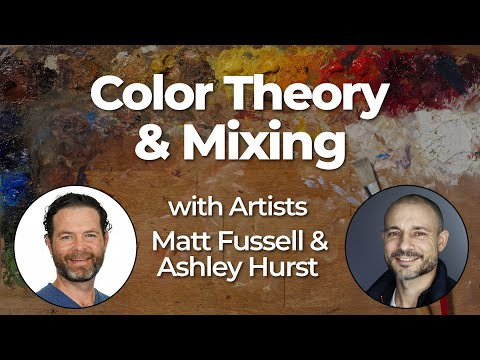 Color Theory and Mixing with Artists Matt Fussell and Ashley Hurst