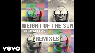 El Mukuka, Amber Revival   Weight Of The Sun (Cuebur Remix)