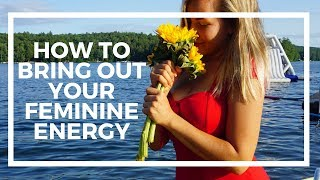 HOW TO INCREASE YOUR FEMININE ENERGY (TO GET THE GUY YOU WANT!)