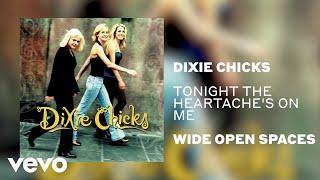 Dixie Chicks Tonight The Heartache's On Me