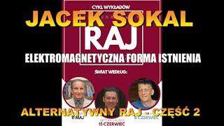 JACEK SOKAL-ELEKTROMAGNETYCZNA FORMA ISTNIENIA. ALTERNATYWNY RAJ – CZĘŚĆ 2-Wiedza Dla Wszystkich