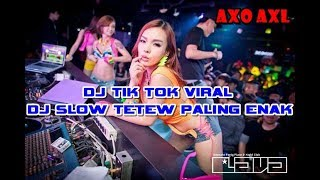 DJ TETEW VIRAL TIK TOK 2018 DJ SLOW PALING ENAK