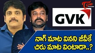 Will GVK Who Neglected Nag Listen To Chiru
