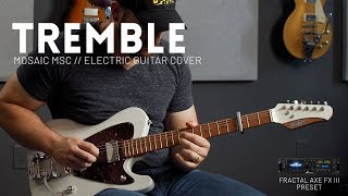 Tremble   Mosaic MSC   Electric Guitar Cover  Fractal Axe FX III & AX8 Preset