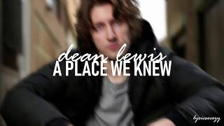 Dean Lewis - A Place We Knew (Lyrics)