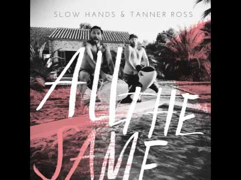 Slow Hands & Tanner Ross - All The Same Mp3