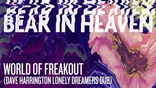 """Bear In Heaven - World of Freakout (Dave Harrington Lonely Dreamers Dub)"""" Official Audio"""
