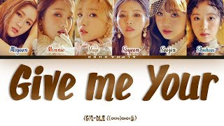 (G)I-DLE (여자아이들) - Give Me Your / Please [주세요] Color Coded 가사/Lyrics [Han Rom Eng]