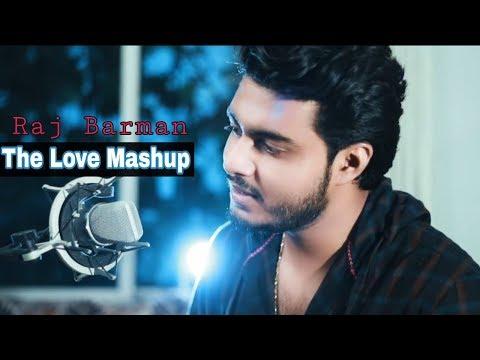 The Love Mashup   Raj Barman   Bollywood Songs Mashup 2018 ft. Deepshikha