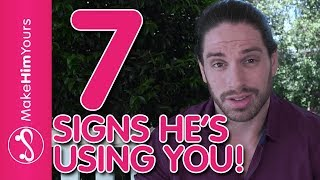 How To Tell If A Guy Is Using You - 7 Signs He's Using You For Boyfriend Benefits